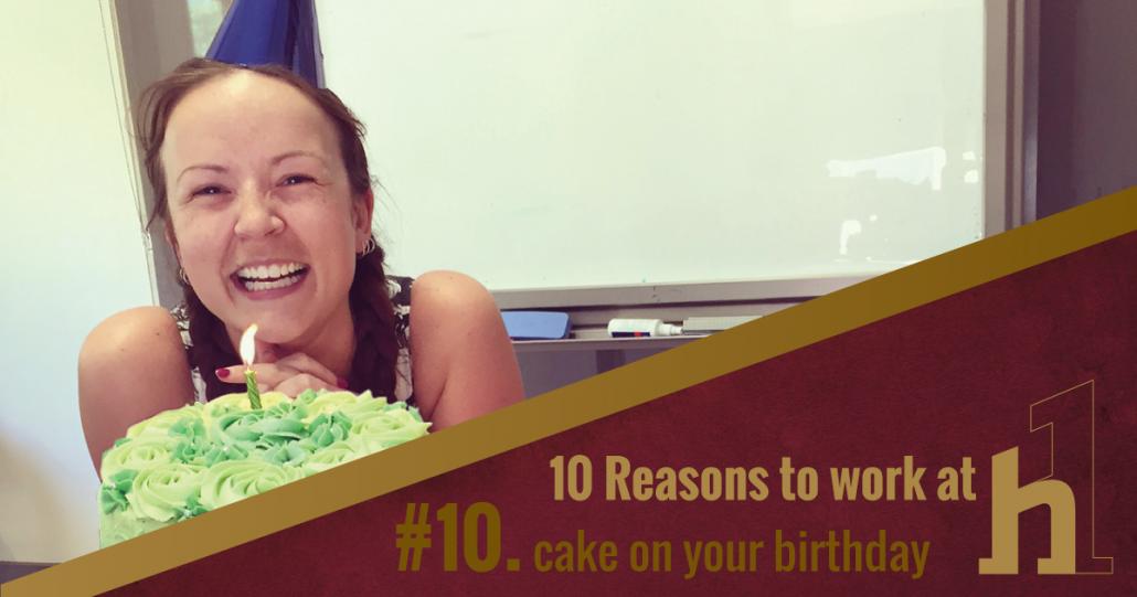 10 Reasons to Work at HorizonOne Cake on your Birthday!